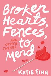 BROKEN HEARTS, FENCES, AND OTHER THINGS TO MEND by Katie Finn