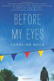 BEFORE MY EYES by Caroline Bock