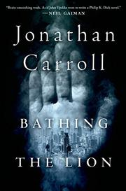 BATHING THE LION by Jonathan Carroll