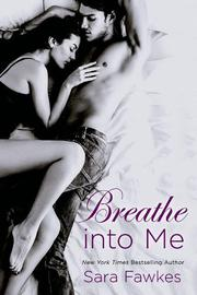 BREATHE INTO ME by Sara Fawkes