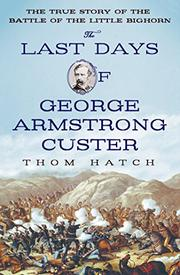 THE LAST DAYS OF GEORGE ARMSTRONG CUSTER by Thom Hatch