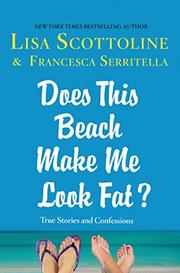 DOES THIS BEACH MAKE ME LOOK FAT? by Lisa Scottoline
