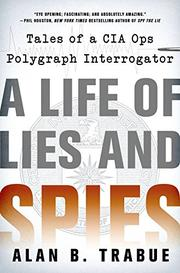 A LIFE OF LIES AND SPIES by Alan B. Trabue