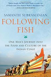 FOLLOWING FISH by Samanth Subramanian