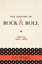 THE HISTORY OF ROCK & ROLL, VOLUME 1 by Ed Ward