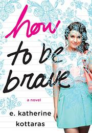 HOW TO BE BRAVE by E. Katherine Kottaras