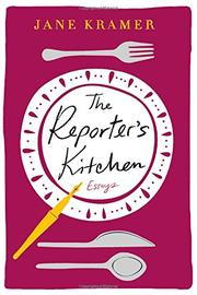 THE REPORTER'S KITCHEN by Jane Kramer