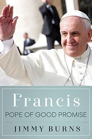 FRANCIS, POPE OF GOOD PROMISE by Jimmy Burns