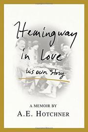 HEMINGWAY IN LOVE by A.E. Hotchner