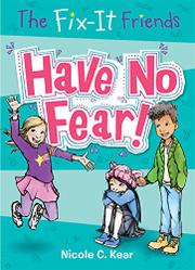 HAVE NO FEAR! by Nicole C. Kear