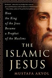 THE ISLAMIC JESUS by Mustafa Akyol