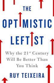 THE OPTIMISTIC LEFTIST by Ruy Teixeira