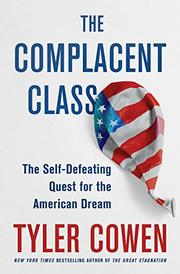 THE COMPLACENT CLASS by Tyler Cowen