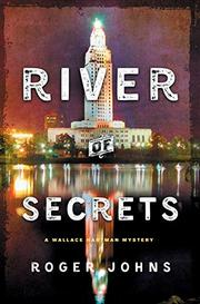 RIVER OF SECRETS by Roger Johns