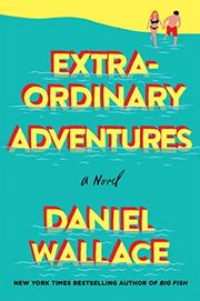 EXTRAORDINARY ADVENTURES by Daniel Wallace