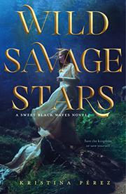 WILD SAVAGE STARS by Kristina Perez