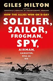 SOLDIER, SAILOR, FROGMAN, SPY, AIRMAN, GANGSTER, KILL OR DIE by Giles Milton