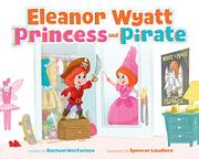 ELEANOR WYATT, PRINCESS AND PIRATE by Rachael MacFarlane