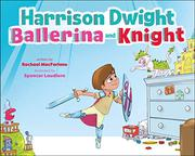 HARRISON DWIGHT, BALLERINA AND KNIGHT by Rachael MacFarlane