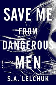 SAVE ME FROM DANGEROUS MEN by S.A. Lelchuk
