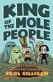 KING OF THE MOLE PEOPLE by Paul Gilligan