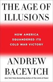 THE AGE OF ILLUSIONS by Andrew J. Bacevich