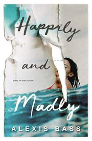 HAPPILY AND MADLY by Alexis Bass