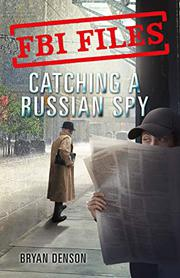 CATCHING A RUSSIAN SPY by Bryan Denson