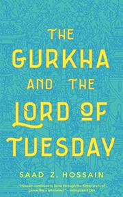 THE GURKHA AND THE LORD OF TUESDAY by Saad Z.  Hossain