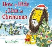 HOW TO HIDE A LION AT CHRISTMAS by Helen Stephens