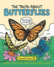 THE TRUTH ABOUT BUTTERFLIES by Maxwell Eaton III
