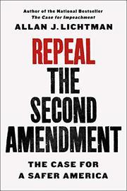 REPEAL THE SECOND AMENDMENT by Allan J.  Lichtman