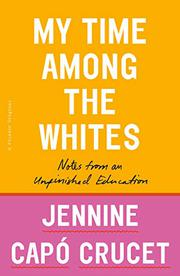 MY TIME AMONG THE WHITES by Jennine Capó Crucet