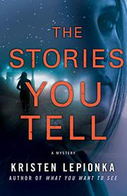 THE STORIES YOU TELL by Kristen Lepionka