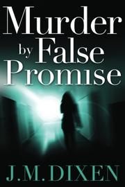 MURDER BY FALSE PROMISE by J.M. Dixen