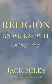 RELIGION AS WE KNOW IT by Jack Miles