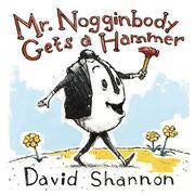 MR. NOGGINBODY GETS A HAMMER by David Shannon