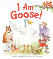 I AM GOOSE! by Dorothia Rohner