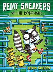 REMY SNEAKERS VS. THE ROBO-RATS by Kevin Sherry