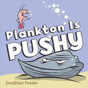 PLANKTON IS PUSHY by Jonathan Fenske