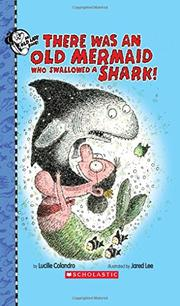 THERE WAS AN OLD MERMAID WHO SWALLOWED A SHARK! by Lucille Colandro