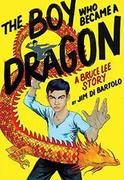 THE BOY WHO BECAME A DRAGON by Jim Di Bartolo
