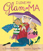 I LOVE MY GLAM-MA! by Samantha Berger