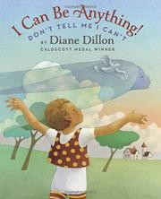 I CAN BE ANYTHING! DON'T TELL ME I CAN'T by Diane Dillon