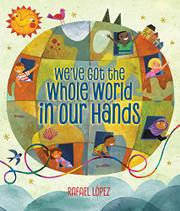 WE'VE GOT THE WHOLE WORLD IN OUR HANDS by Rafael López