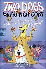 TWO DOGS IN A TRENCH COAT START A CLUB BY ACCIDENT by Julie Falatko