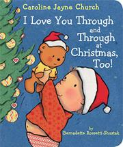 I LOVE YOU THROUGH AND THROUGH AT CHRISTMAS, TOO! by Bernadette Rossetti-Shustak