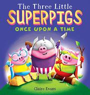 THE THREE LITTLE SUPERPIGS by Claire L. Evans