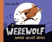 A WEREWOLF NAMED OLIVER JAMES by Nicholas John Frith