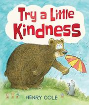 TRY A LITTLE KINDNESS by Henry Cole